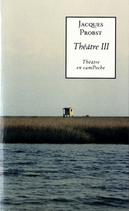 Jacques Probst - Théâtre III.