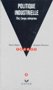 Jacques Provence et Marc Gilmet - Politique industrielle - Etat, Europe, entreprises.
