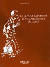 Jacques Puisais - Et si nous refusions la MacDonaldization du goût !.