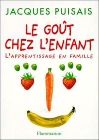 Jacques Puisais et Catherine Pierre - Le goût chez l'enfant - L'apprentissage en famille.