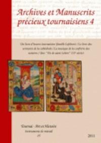 Jacques Pycke - Archives et manuscrits précieux tournaisiens - Volume 4.