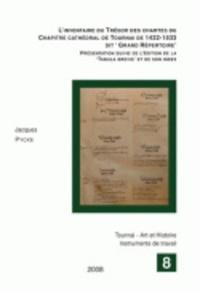 Jacques Pycke - L'inventaire du Trésor des chartes du Chapitre cathédral de Tournai de 1422-1533 dit Grand Répertoire - Présentation suivie de l'édition de la 'Tabula brevis' et de son index.