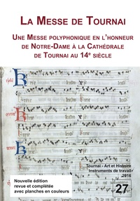 Jacques Pycke et Jean Dumoulin - La Messe de Tournai. Une messe polyphonique en l'honneur de Notre-Dame à la cathédrale de Tournai au XIVe siècle - Étude et nouvelle transcription.