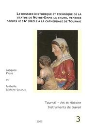 Jacques Pycke et Isabelle Leirens-laloux - Le dossier historique et technique de la statue de Notre-Dame la brune, vénérée depuis le 16e siècle à la cathédrale de Tournai.