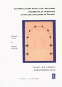 Jacques Pycke et Florian Mariage - Les appellations actuelles et anciennes des lieux de la cathédrale et du clos capitulaire de Tournai.