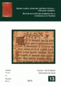 Jacques Pycke et Morgane Belin - Quand clercs, échevins, maîtres d'école ... prêtaient serment. - Edition du livre des serments de la cathédrale de Tournai..