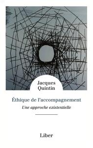 Jacques Quintin - Ethique de l'accompagnement - Une approche existentielle.