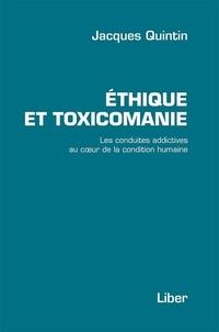 Jacques Quintin - Éthique et toxicomanie - Les conduites addictives de la condition humaine.