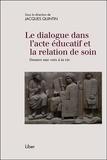 Jacques Quintin - Le dialogue dans l'acte éducatif et la relation de soin - Donner une voix à la vie.