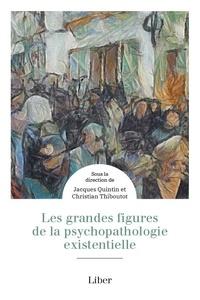 Jacques Quintin et Christian Thiboutot - Les grandes figures de la psychopathologie existentielle.