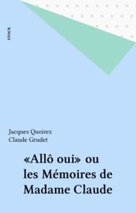 Jacques Quoirez et Claude Grudet - «Allô oui» ou les Mémoires de Madame Claude.