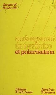 Jacques R. Boudeville et  Collectif - Aménagement du territoire et polarisation.