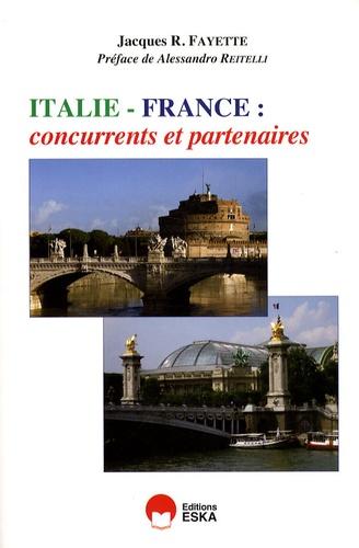 Jacques R. Fayette - Italie - France : concurrents et partenaires.