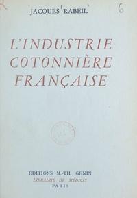 Jacques Rabeil - L'industrie cotonnière française.