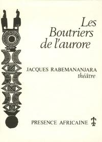 Jacques Rabemananjara - Les Boutriers de l'aurore.