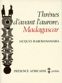 Jacques Rabemananjara - Thrènes d'avant l'aurore : Madagascar.