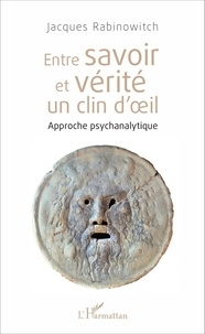 Jacques Rabinowitch - Entre savoir et vérité, un clin d'oeil - Approche psychanalytique.