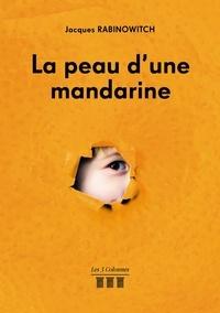 Jacques Rabinowitch - La peau d'une mandarine.