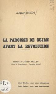Jacques Ragot et Michel Bézian - La paroisse de Gujan avant la Révolution.