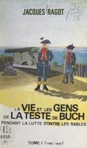 Jacques Ragot - La vie et les gens de La Teste-de-Buch pendant la lutte contre les sables (1) - 1782 à 1815.