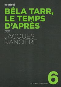 Jacques Rancière - Béla Tarr, le temps d'après.
