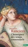 Jacques Rancière - Chroniques des temps consensuels.