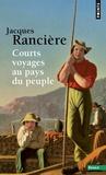Jacques Rancière - Courts voyages au pays du peuple.