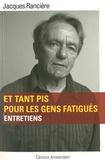 Jacques Rancière - Et tant pis pour les gens fatigués.