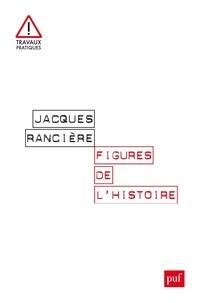 Jacques Rancière - Figures de l'histoire.