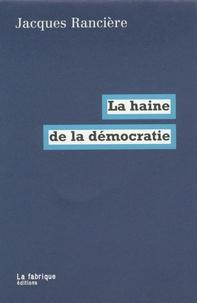 Jacques Rancière - La haine de la démocratie.