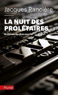 Jacques Rancière - La nuit des prolétaires - Archives du rêve ouvrier.