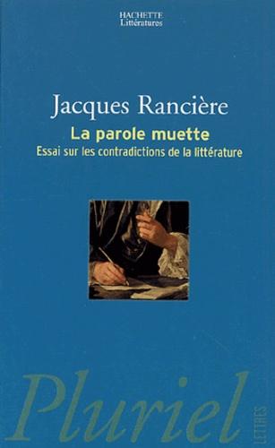 Jacques Rancière - La parole muette - Essai sur les contradictions de la littérature.