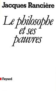 Jacques Rancière - Le philosophe et ses pauvres (Nouvelle édition).