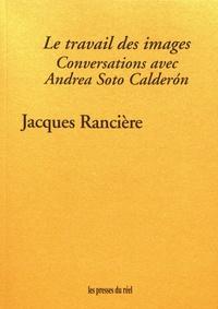 Jacques Rancière - Le travail des images.