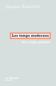 Jacques Rancière - Les temps modernes - Art, temps, politique.