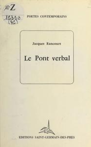Jacques Rancourt - Le pont verbal.
