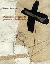 Jacques Rancourt et Michel Madore - Quarante-sept stations pour une ville dévastée.