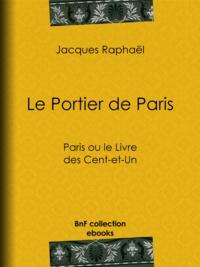 Jacques Raphael - Le Portier de Paris - Paris ou le Livre des Cent-et-Un.