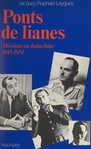 Jacques Raphaël-Leygues et André Chamson - Ponts de Lianes - Missions en Indochine, 1945-1954.