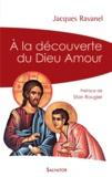 Jacques Ravanel - A la découverte du Dieu amour.