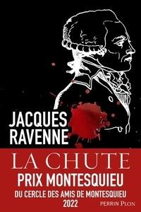 Jacques Ravenne - La chute - Les derniers jours de Robespierre.