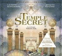 Jacques Ravenne et Laurent Kupferman - Le Temple Secret - Découvrez l'univers de la franc-maçonnerie en plus de 200 questions.