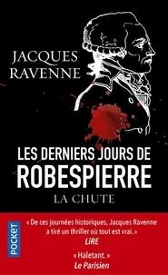 Jacques Ravenne - Les Derniers Jours de Robespierre - La Chute.
