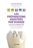 Jacques Raynal et Bertrand Bennasar - Les préparations assistées par guidage - Atlas connecté.