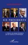 Jacques Raynaud - Six présidents - A l'épreuve des quinze événements qui ont changé la Ve République.