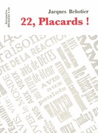 Jacques Rebotier - 22, Placards !.