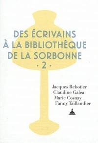 Jacques Rebotier et Claudine Galéa - Des écrivains à la bibliothèque de la Sorbonne - Volume 2.
