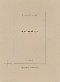 Jacques Rebotier - Le moment que.