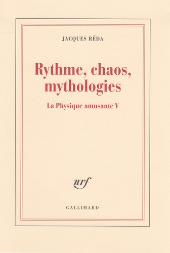 Jacques Réda - La physique amusante - Volume 5, Rythme, chaos, mythologies.