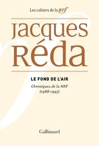 Jacques Réda - Le fond de l'air - Chroniques de la NRF 1988-1995.